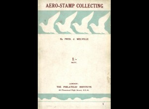 AEROPHILATELIE: Melville, Fred. J., Aero-Stamp Collecting, London 1923