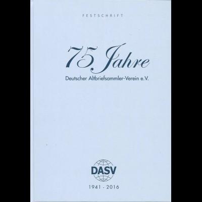 Festschrift 75 Jahre Deutscher Altbriefsammler-Verein e.V. DASV 1941 – 2016.