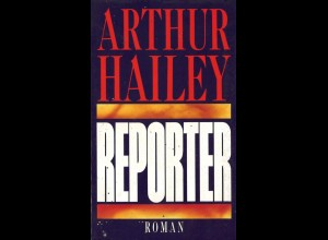 Arthur Hailey, Reporter, München: Bertelsmann 1990.