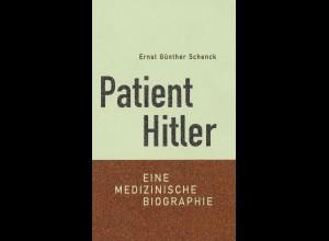 Ernst Günther Schenck: Patient Hitler. Eine medizinische Biographie