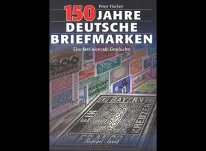 Fischer, Peter, 150 Jahre Deutsche Briefmarken, Braunschweig: Borek 1999, 2.A.