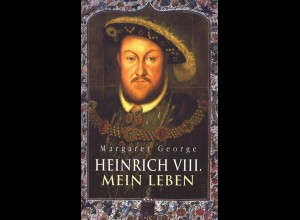 George, Margaret: Heinrich VIII. Mein Leben