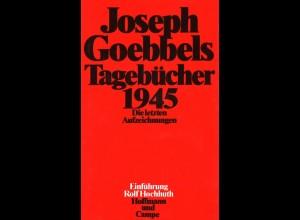 Goebbels, Joseph: Tagebücher 1945. Die letzten Aufzeichnungen