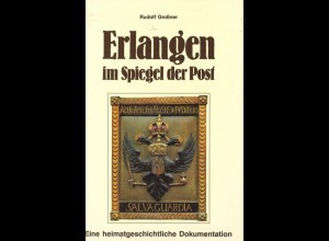 Großner, Rudolf, Erlangen im Spiegel der Post, Erlangen 1989.