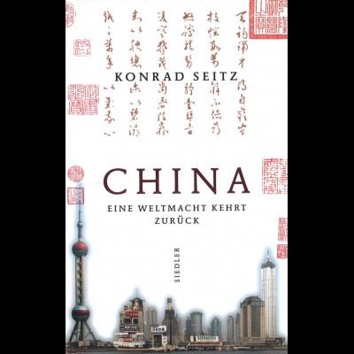 CHINA: Konrad Seitz. CHINA. Eine Weltmacht kehrt zurück, Berlin 2000