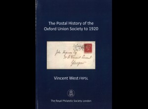 Vincent West: The Postal History of the Oxford Union Society to 1920 (2012)