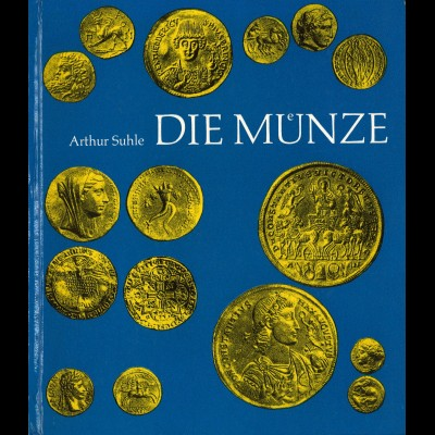 Arthur Suhle: Die Münze. Von den Anfängen bis zur europäischen Neuzeit